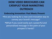 HOW VIDEO BROCHURES CAN CATAPULT YOUR MARKETING OUTREACH ppt-converted