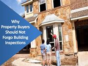 Why Property Buyers Should Not Forgo Building Inspections