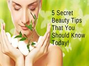 5 Secret Beauty Tips That You Should Know Today!