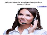 Call center outsourcing can make you the most preferred company. Find