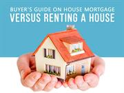 Buyer's Guide on House Mortgage versus Renting a House