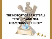 The history of basketball trophies and NBA championship trophy