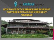 How to Select Caribbean Beachfront cottage rentals For Your next weeke