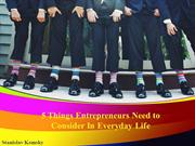 5 Things Entrepreneurs Need to Consider In Everyday Life