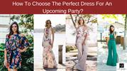 How To Choose The Perfect Dress For An Upcoming Party