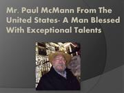 Mr. Paul McMann- A Man Blessed With Exceptional Talents