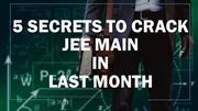 5 Secrets to Crack JEE Main 2019 In Last Month | Tips for JEE Mains