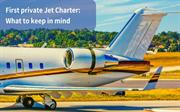 First Private Jet Charter: What To Keep In Mind