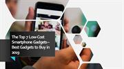 The Top 7 Low-Cost Smartphone Gadgets - Best Gadgets to Buy in 2019