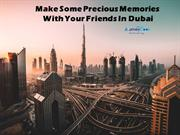 Make Some Precious Memories With Your Friends In Dubai