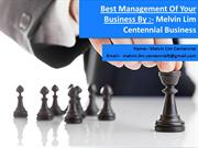 Best Management Of Your Business By - Melvin Lim Centennial Business