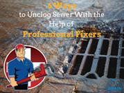 6 Ways to Unclog Sewer With the Help of Professional Fixers