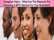 Creaghan Harry - What Are The Reasons For Choosing A BPO Service For Y