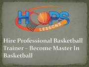 Hire Professional Basketball Trainer – Become Master In Basketball
