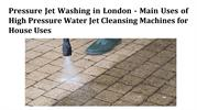 Pressure Jet Washing in London - Main Uses of High Pressure Water Jet