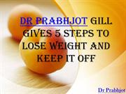 Dr Prabhjot Gill Gives 5 Steps to Lose Weight and Keep It Off