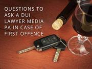Questions to Ask a DUI Lawyer Media PA In Case Of First Offence