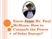 How To Catapult The Power Of Solar Energy? Know From Mr. Paul McMann