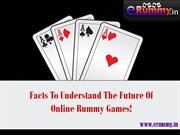 Facts To Understand The Future Of Online Rummy Games!