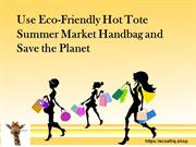 Use Eco-Friendly Hot Tote Summer Market Handbag and Save the Planet