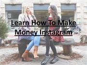 Learn How To Make Money Instagram