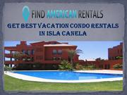 Get Best Vacation condo Rentals in Isla Canela