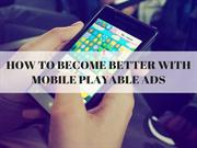 How To Become Better With Mobile Playable Ads