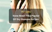 Know About The 3 Popular  DIY Dry Shampoo Recipes