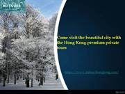 Come visit the beautiful city with the Hong Kong premium private tours