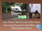 Less Stress Removals Offer Best Moving House In Swindon An Affordable