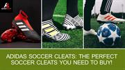 Adidas Soccer Cleats The Perfect Soccer Cleats You Need to Buy!