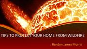 Randon James Morris | Tips to Protect your Home from Wildfire