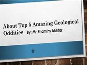 Know Top 5 Geological Oddities by Mr Shamim Akhtar