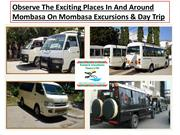 Observe The Exciting Places In And Around Mombasa On Mombasa Excursion