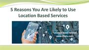 5 Reasons You Are Likely to Use Location Based Services