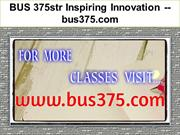 BUS 375str Inspiring Innovation -- bus375.com