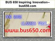 BUS 650 Inspiring Innovation--bus650.com