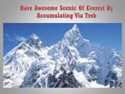 Have Awesome Scenic Of Everest By Accumulating Via Trek