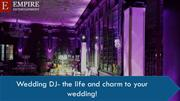 Wedding DJ- the life and charm to your wedding!