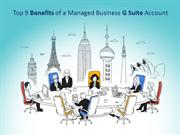 Top 9 Benefits of a Managed Business GSuite Account