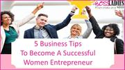 Be A Successful Women Entrepreneur With These 5 Important Business Tip