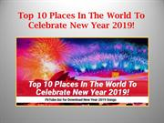 Top 10 Places In The World To Celebrate New Year 2019!