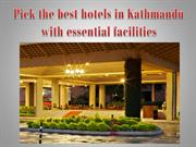 Pick the best hotels in Kathmandu with essential facilities