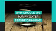 Why Should We Purify Water Before Drinking