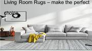 Living Room Rugs – Make The Perfect Choice