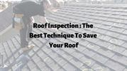 Roof Inspection _ The Best Technique To Save Your Roof