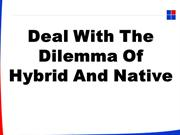 Deal With The Dilemma Of Hybrid And Native