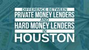 Difference between Private Money Lenders and Hard Money Lenders in Hou