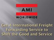 Get A International Freight Forwarding Service to Shift the Good and S