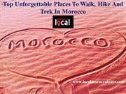 Top Unforgettable Places To Walk, Hike And Trek In Morocco